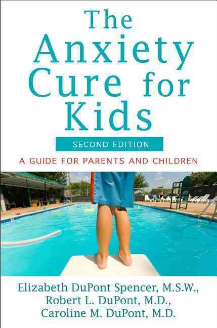 The Anxiety Cure for Kids By Dupont Spencer, Elizabeth/ Dupont, Robert L./ Dupont, Caroline M.